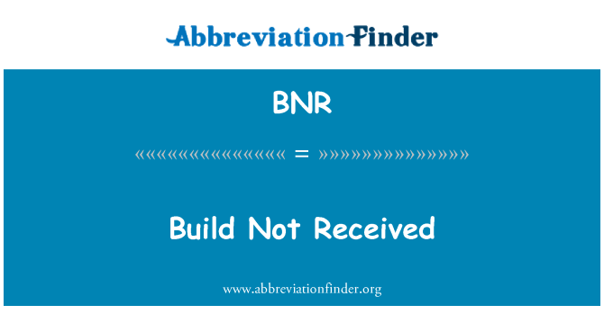 BNR: Build Not Received