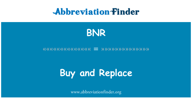 BNR: Buy and Replace