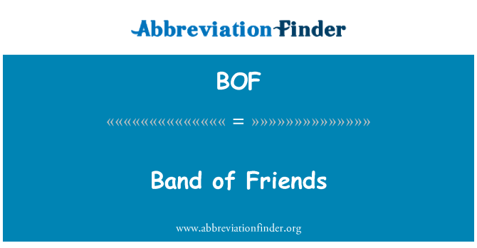 BOF: Band of Friends