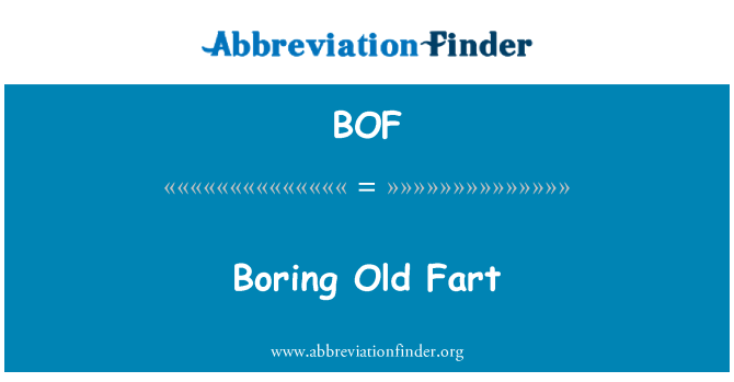BOF: Boring Old Fart