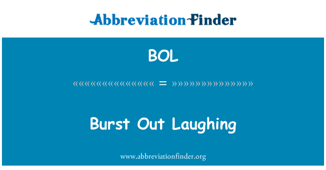 BOL: Burst Out Laughing