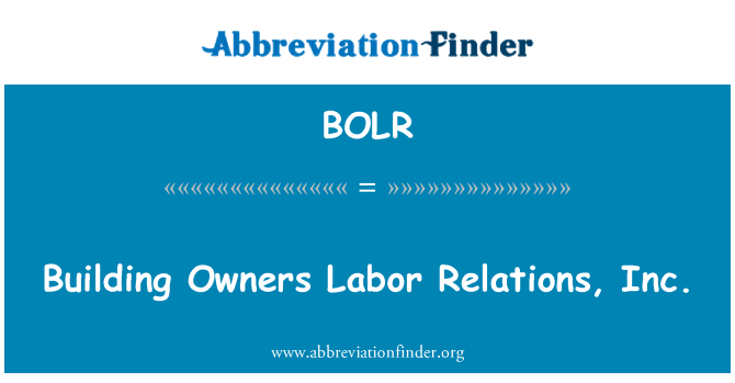 BOLR: Building Owners Labor Relations, Inc.