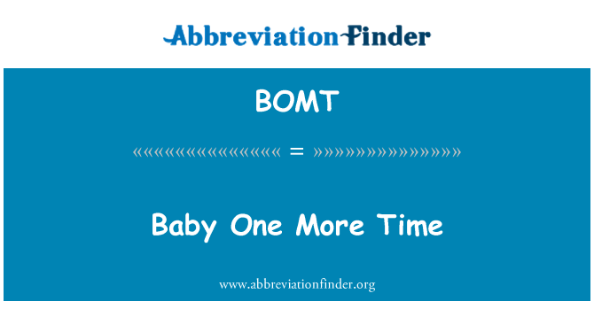 BOMT: Baby One More Time