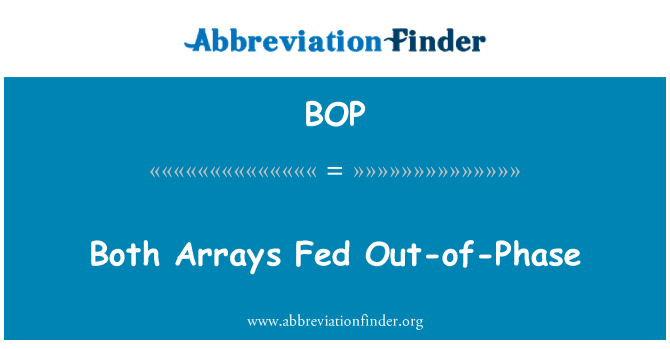 BOP: Both Arrays Fed Out-of-Phase