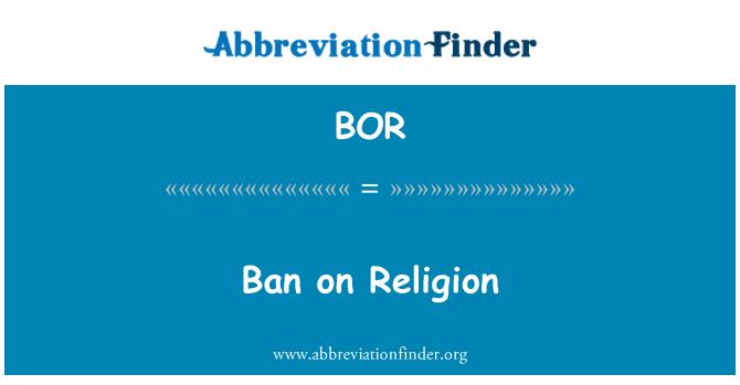 BOR: Ban on Religion