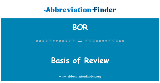 BOR: Basis of Review