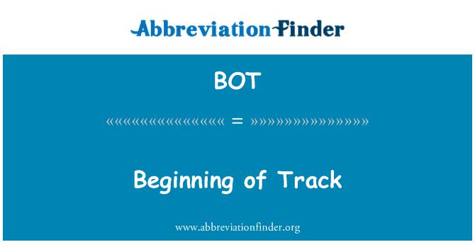 BOT: Beginning of Track
