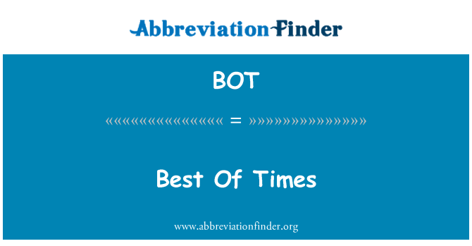 BOT: Best Of Times