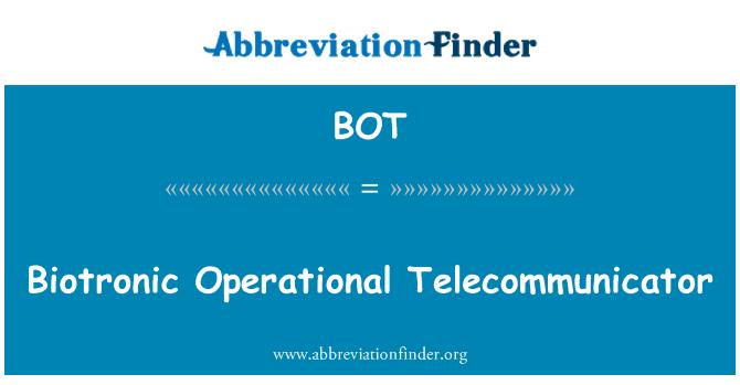 BOT: Biotronic Operational Telecommunicator