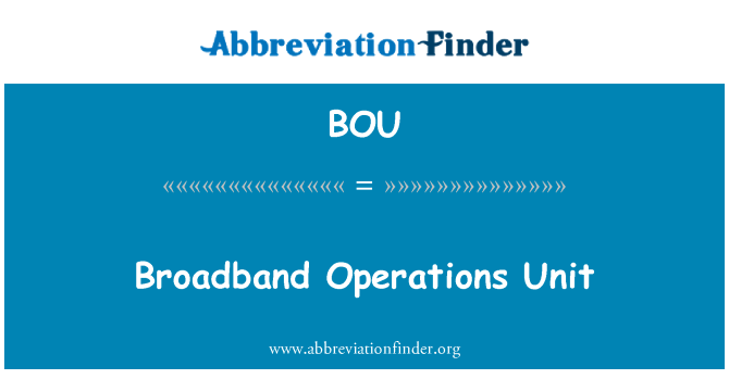 BOU: Broadband Operations Unit