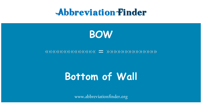 BOW: Bottom of Wall