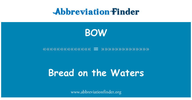 BOW: Bread on the Waters