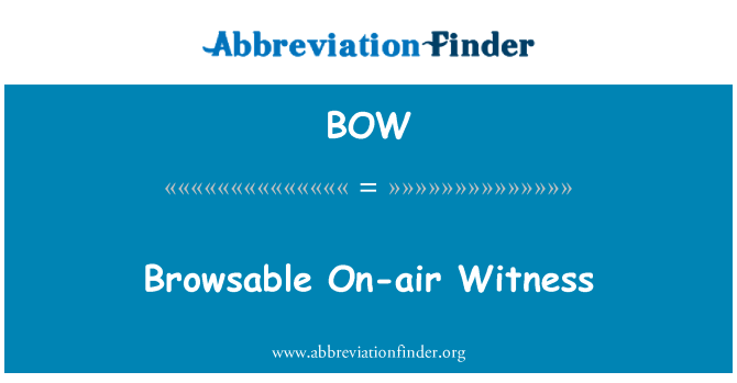 BOW: Browsable On-air Witness