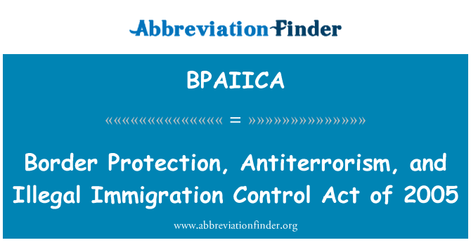 BPAIICA: Border Protection, Antiterrorism, and Illegal Immigration Control Act of 2005
