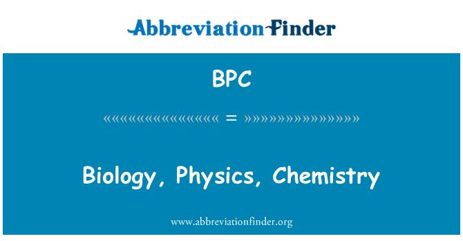 BPC: Biology, Physics, Chemistry