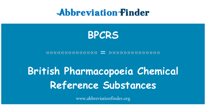 BPCRS: British Pharmacopoeia Chemical Reference Substances