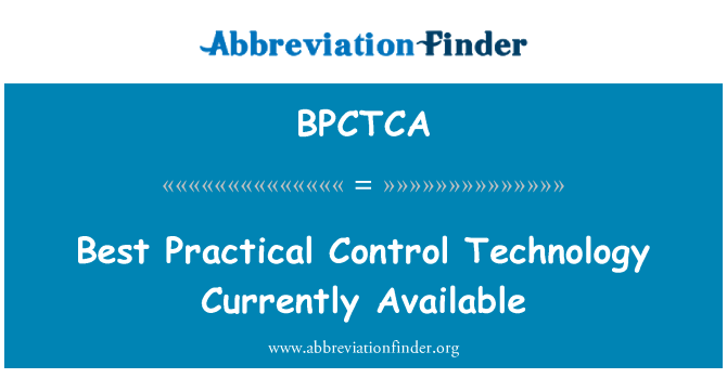 BPCTCA: Best Practical Control Technology Currently Available