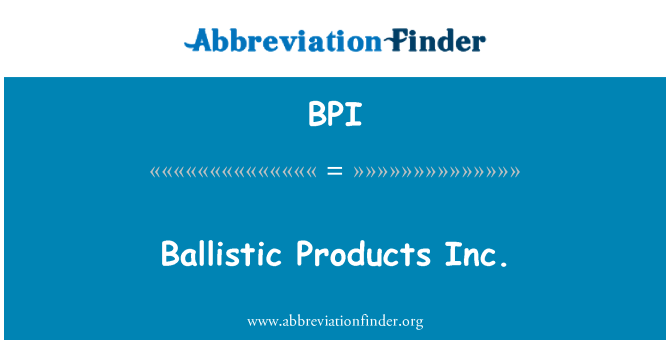 BPI: Ballistic Products Inc.