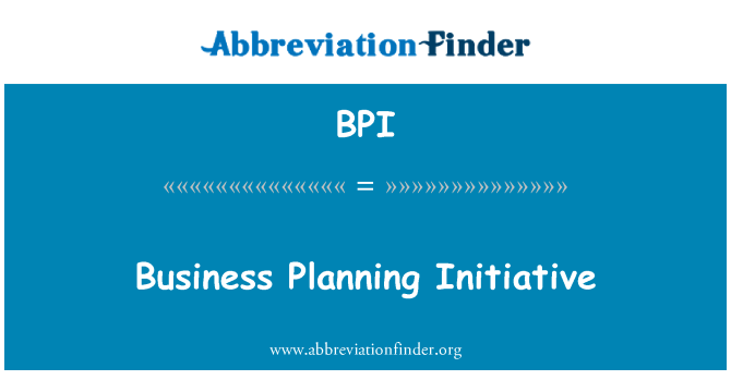 BPI: Business Planning Initiative