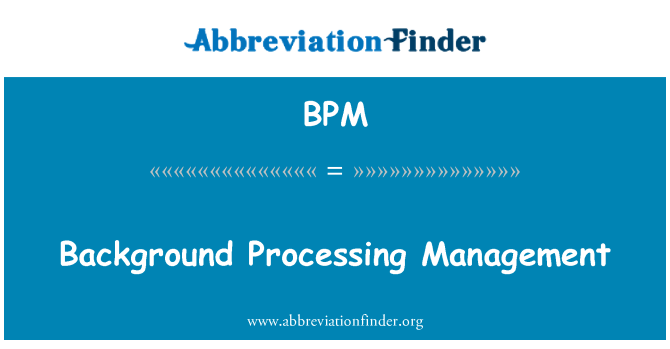 BPM: Background Processing Management
