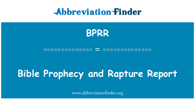 BPRR: Bible Prophecy and Rapture Report