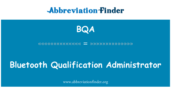 BQA: Bluetooth Qualification Administrator