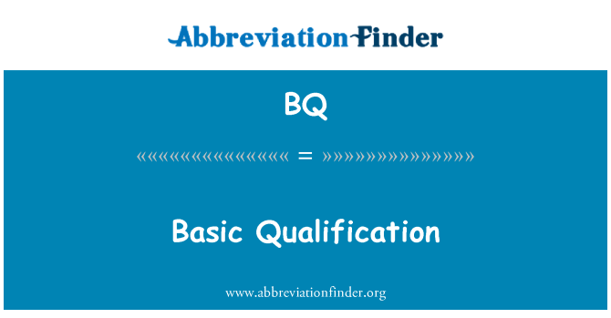 BQ: Basic Qualification