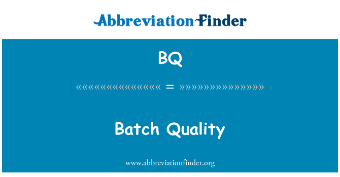 BQ: Batch Quality