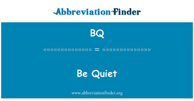 BQ: Be Quiet