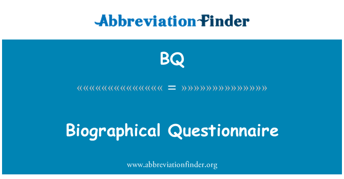 BQ: Biographical Questionnaire