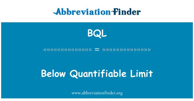 BQL: Below Quantifiable Limit