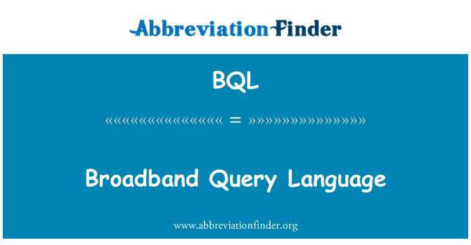 BQL: Broadband Query Language