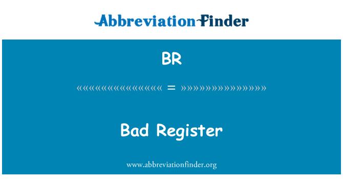 BR: Bad Register