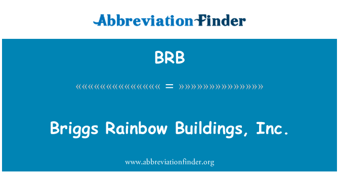 BRB: Briggs Rainbow Buildings, Inc.