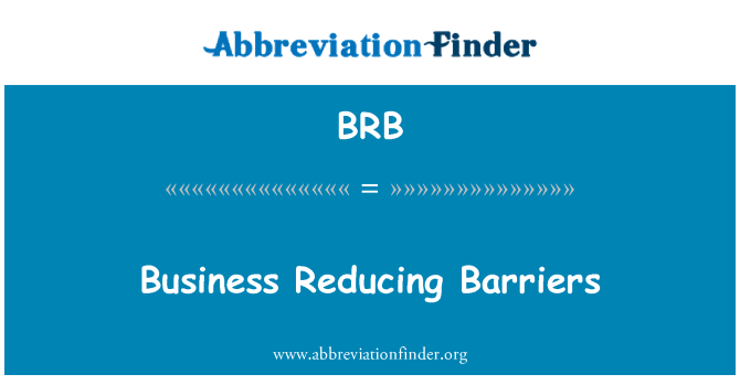 BRB: Business Reducing Barriers