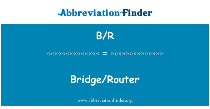 B/R: Bridge/Router