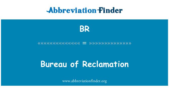 BR: Bureau of Reclamation