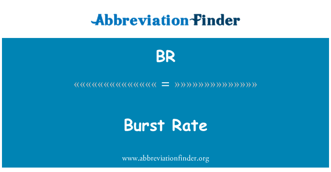 BR: Burst Rate