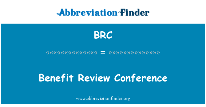 BRC: Benefit Review Conference