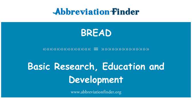 BREAD: Basic Research, Education and Development