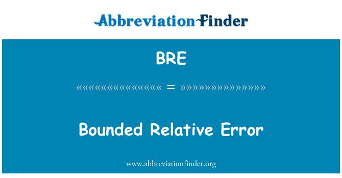 BRE: Bounded Relative Error