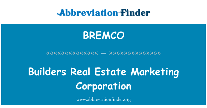 BREMCO: Builders Real Estate Marketing Corporation