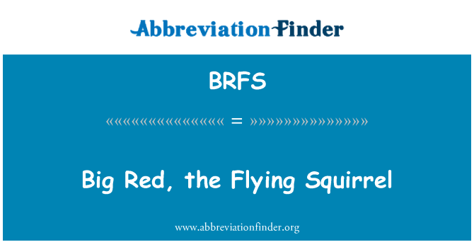 BRFS: Big Red, the Flying Squirrel