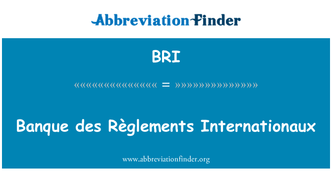BRI: Banque des Règlements Internationaux