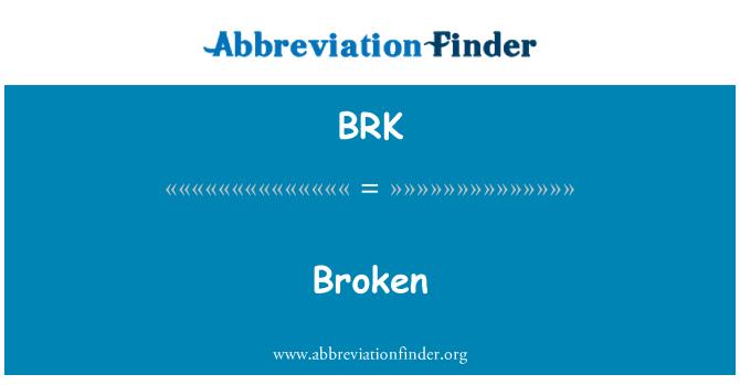 BRK: Broken