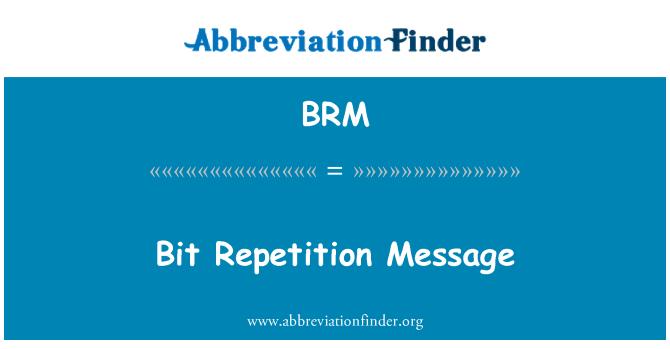 BRM: Bit Repetition Message