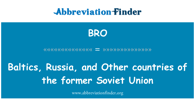 BRO: Baltics, Russia, and Other countries of the former Soviet Union