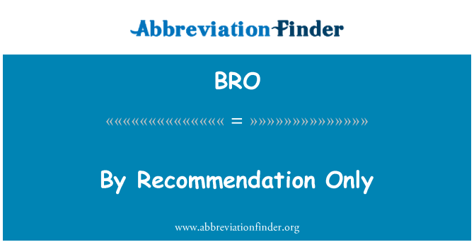 BRO: By Recommendation Only