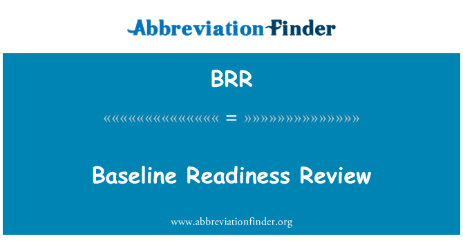 BRR: Baseline Readiness Review