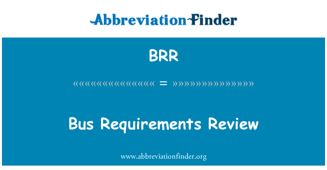 BRR: Bus Requirements Review